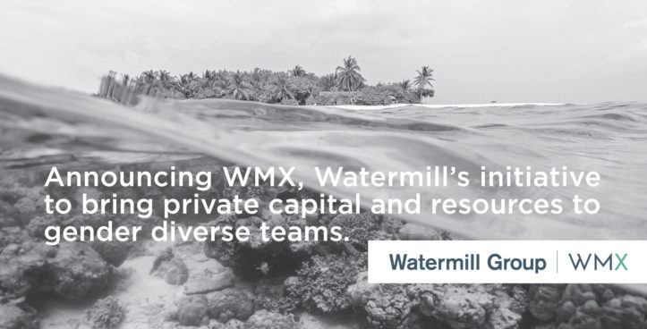 Announcing WMX, Watermill's initiative to bring private capital and resources to gender diverse teams..